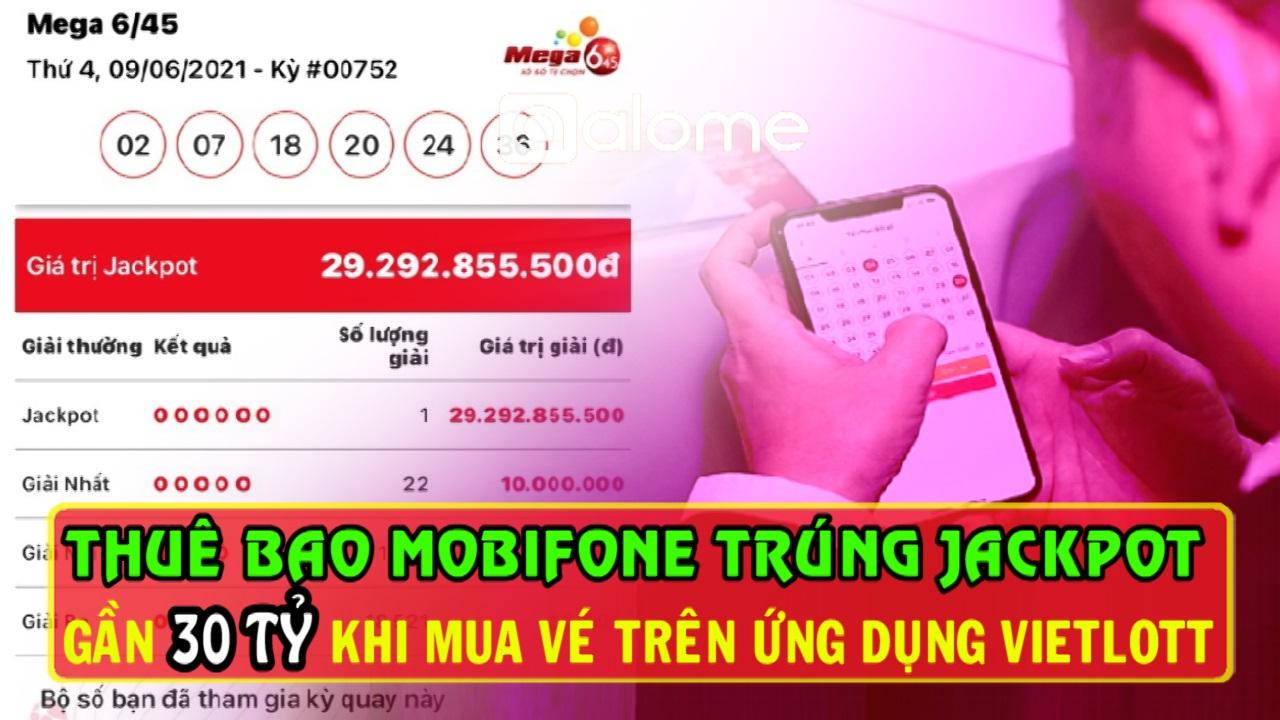 Thuê Bao Mobifone Trúng Jackpot Vietlott Gần 30 Tỷ Đồng