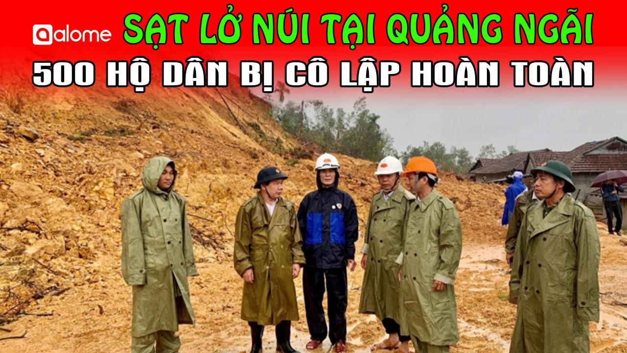 Thời sự 24/10: Gần 500 hộ dân ở Quảng Ngãi bị cô lập do sạt lở núi